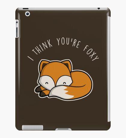 I think you're foxy. iPad Case/Skin