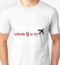 Wheels up in 30 Unisex T-Shirt