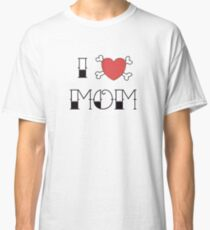 I (Love) Heart Mom Tattoo Classic T-Shirt