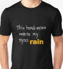 Movies - head-movie makes my eyes rain T-Shirt