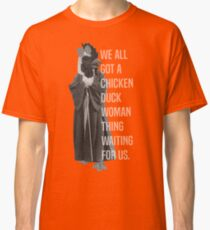 We All Got A Chicken Duck Woman Thing Waiting For Us Classic T-Shirt