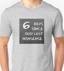 6 days since our last nonsense Unisex T-Shirt