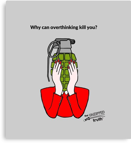 Why can overthinking kill you? by The  Unzipped Truth