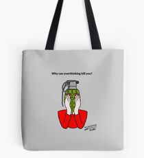 Why can overthinking kill you? Tote Bag