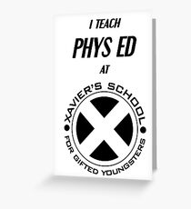 I Teach Phys Ed at Xavier's School for Gifted Youngsters Greeting Card