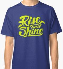 Rise and Shine - Cool Hand Lettering Typography Design Classic T-Shirt