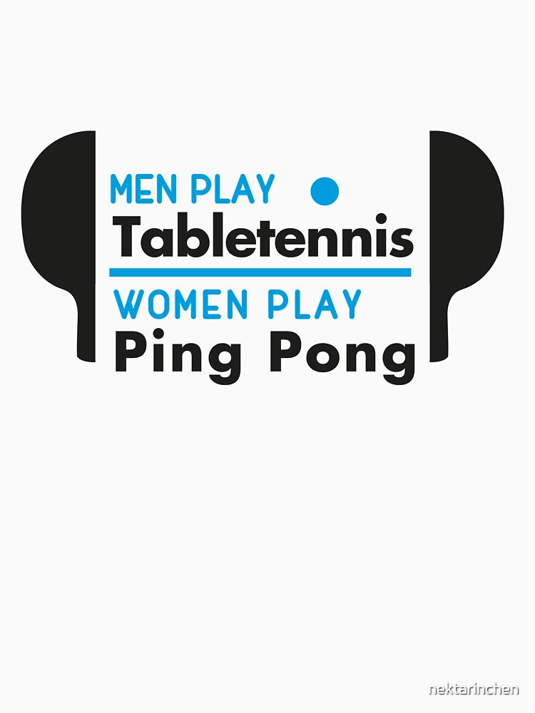 Men play table tennis, women play ping pong! by nektarinchen