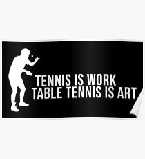tennis is work, table tennis is art! Poster