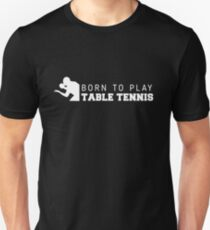Born to play table tennis Unisex T-Shirt