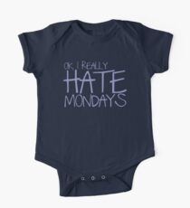 Ok, I REALLY HATE MONDAYS One Piece - Short Sleeve