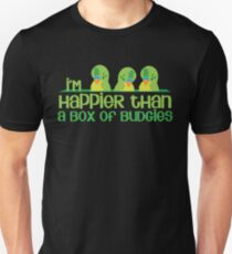 I'm happier than a box of Budgies T-Shirt