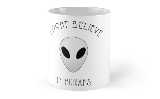 https://www.redbubble.com/people/mrhighsky/works/20509291-i-dont-believe-in-humans?asc=u&p=mug&ref=artist_shop_grid&style=standard
