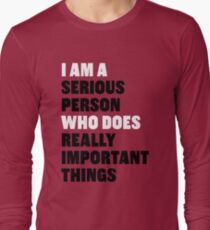 I am a Serious Person Who Does Really Important Things Long Sleeve T-Shirt