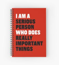 I am a Serious Person Who Does Really Important Things Spiral Notebook