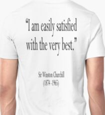 "Churchill, ""I am easily satisfied with the very best."" Sir Winston Churchill T-Shirt"