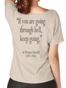 """Churchill, """"If you are going through hell, keep going."""" Sir Winston Churchill Women's Relaxed Fit T-Shirt"""