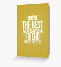 Average looking friend Greeting Card