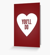 Valentine's - You'll do Greeting Card