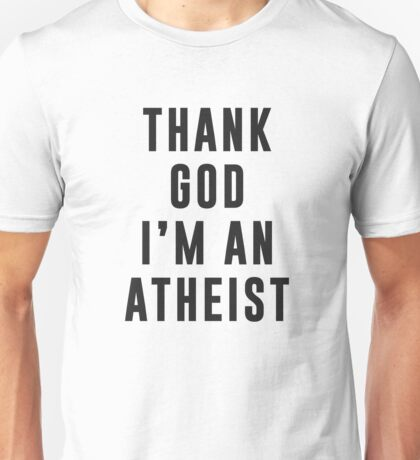 Thank God, I'm an atheist Unisex T-Shirt