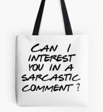 Can I interest you in a sarcastic comment? Tote Bag