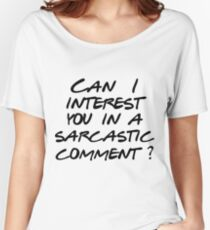 Can I interest you in a sarcastic comment? Women's Relaxed Fit T-Shirt