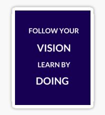 ~ FOLLOW YOUR VISION, LEARN BY DOING ~ Sticker