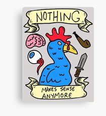 Nothing Makes Sense Anymore Canvas Print