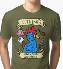 Nothing Makes Sense Anymore Tri-blend T-Shirt