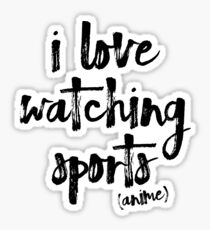 i love watching sports anime Sticker
