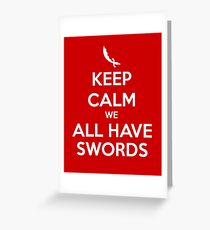 KEEP CALM - We All Have Swords Greeting Card