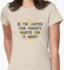 Be the Lawyer your parents wanted you to marry Women's Fitted T-Shirt