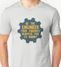 Be the Engineer your parents wanted you to marry Unisex T-Shirt