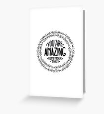 You are  amazing. Remember that.  Greeting Card