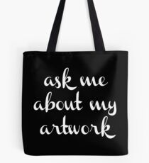 ask me about my artwork Tote Bag