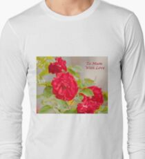 Roses To Mum With Love Long Sleeve T-Shirt