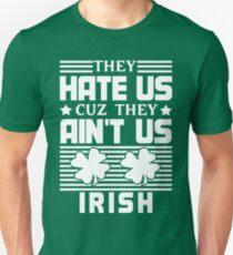 They Hate Us Cuz They Ain't Us - Irish - St Patrick's Day T-Shirt