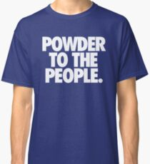 POWDER TO THE PEOPLE. Classic T-Shirt