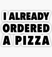 I already ordered  a pizza Sticker