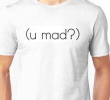 (u mad?) shirt Unisex T-Shirt