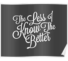 The Less I Know (White) Poster