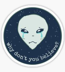 why don't you believe? - alien Sticker