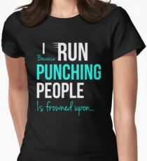 I RUN Because Punching People is frowned upon... Womens Fitted T-Shirt