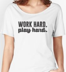 Work Hard Play Hard Women's Relaxed Fit T-Shirt