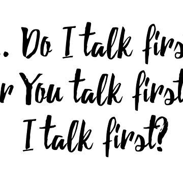 Do I Talk First Or You Talk First? by geekygirl37