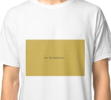 Save the damn bees. Classic T-Shirt