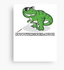 Doyouthinkhesaurus Canvas Print