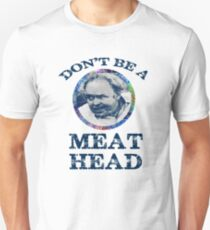 DON'T BE A MEAT HEAD Unisex T-Shirt