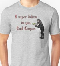 Believe in Tad Cooper  T-Shirt