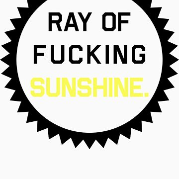 Ray of Fucking Sunshine by FreshThreadShop