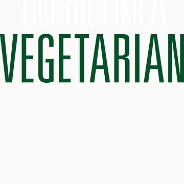 You Hit Like A Vegetarian | Fresh Thread Shop by FreshThreadShop